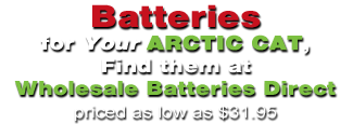 For more Arctic Cat Power Sport batteries priced as low as $31.95 go to www.wholesalebatteriesdirect.com